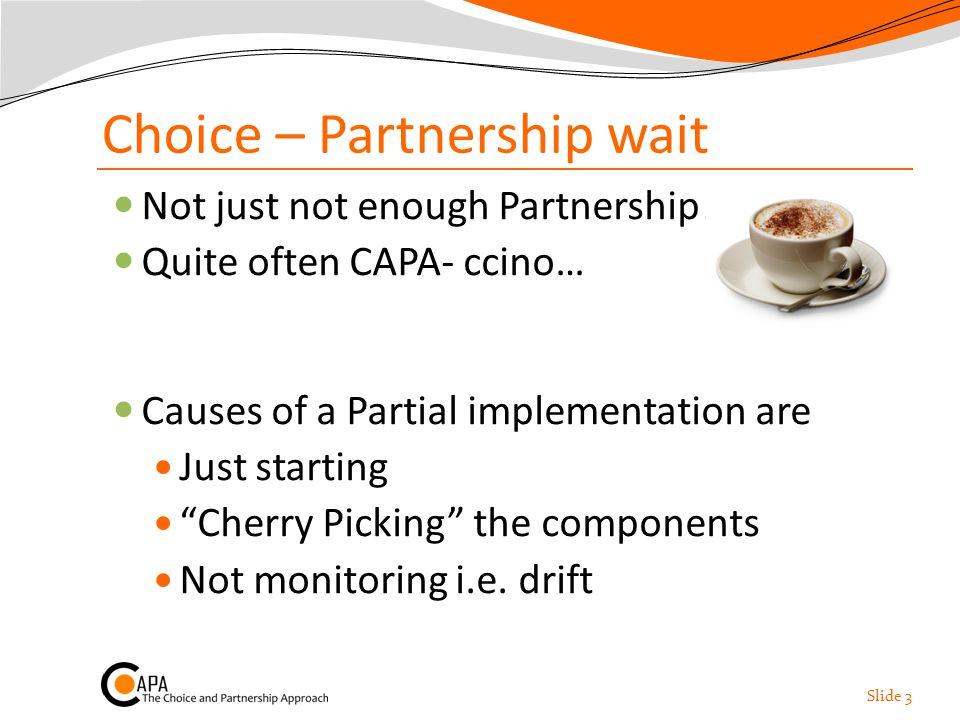 Choice – Partnership wait Not just not enough Partnership.