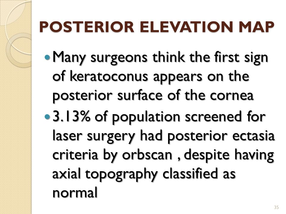 POSTERIOR ELEVATION MAP Many surgeons think the first sign of keratoconus appears on the posterior surface of the cornea Many surgeons think the first