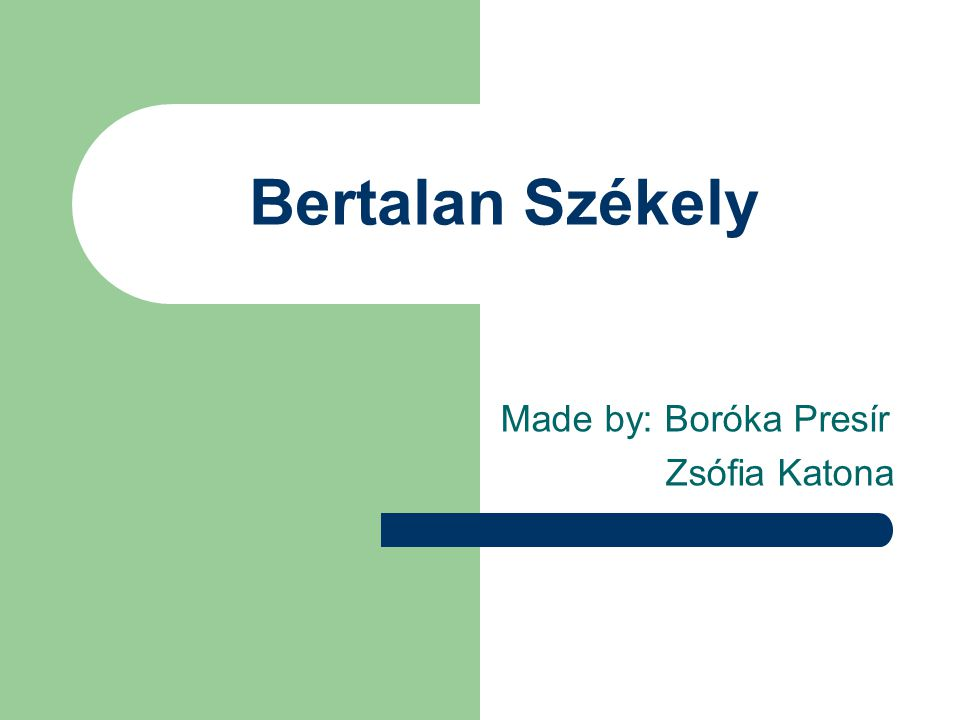 Bertalan Székely Made by: Boróka Presír Zsófia Katona