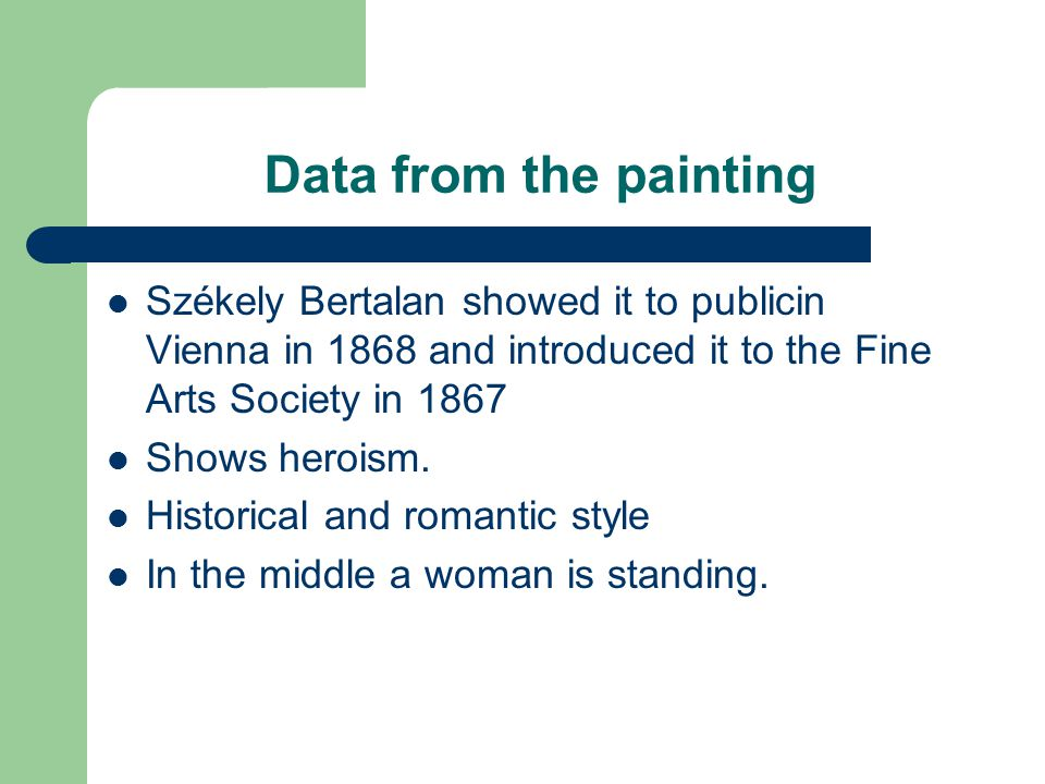 Data from the painting Székely Bertalan showed it to publicin Vienna in 1868 and introduced it to the Fine Arts Society in 1867 Shows heroism.