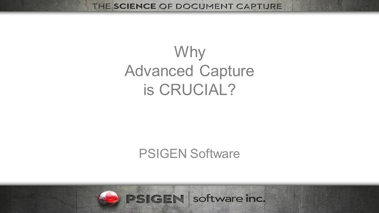 Why Advanced Capture is CRUCIAL? PSIGEN Software