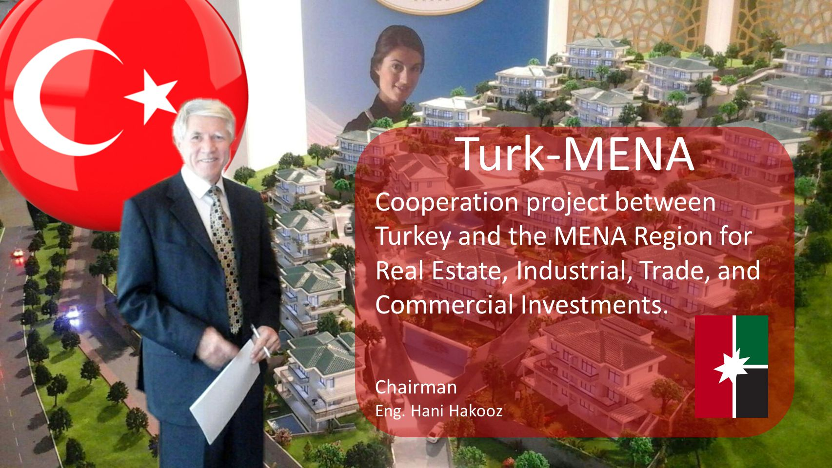 Turk-MENA Cooperation project between Turkey and the MENA Region for Real Estate, Industrial, Trade, and Commercial Investments.