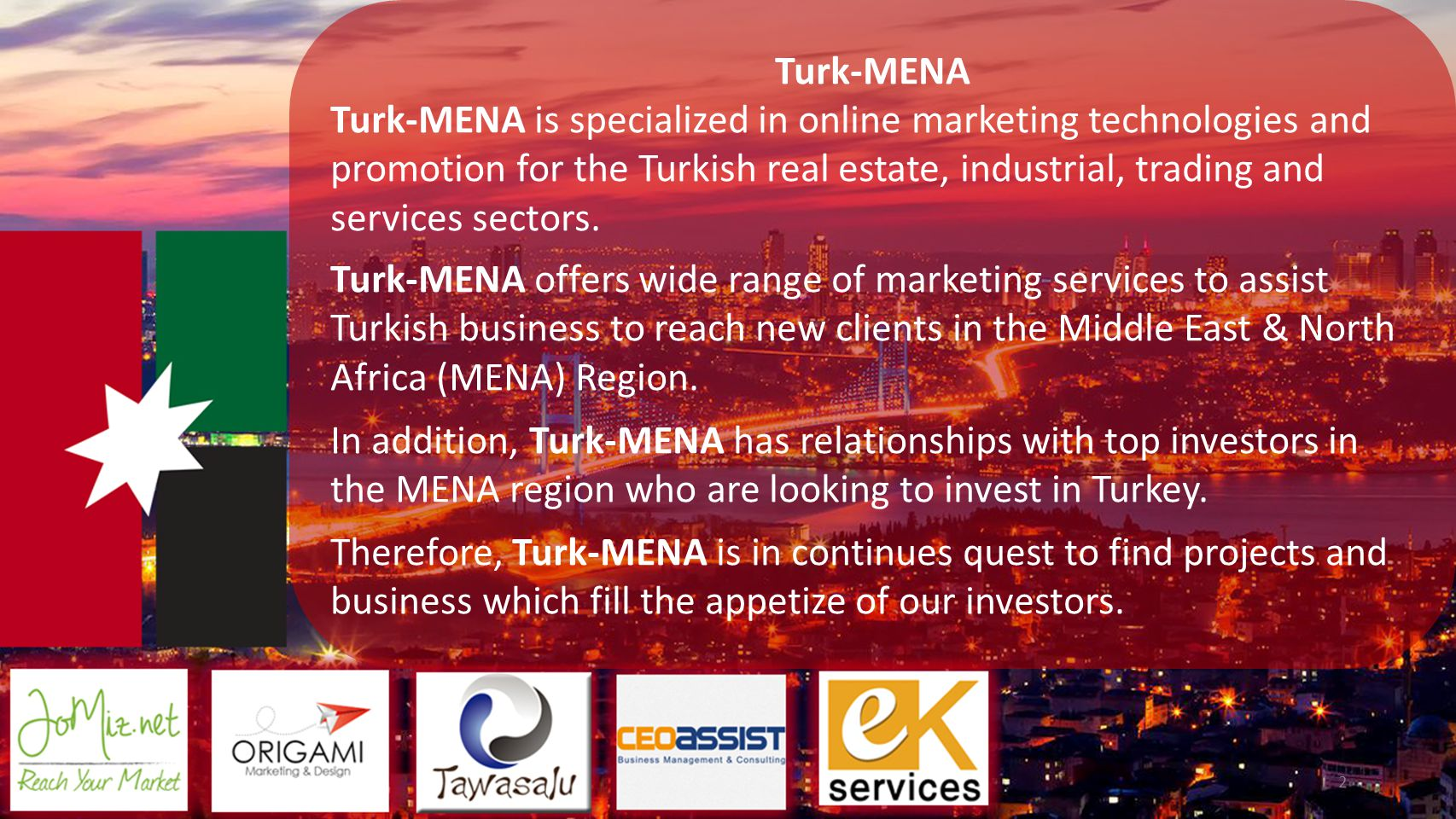 2 Turk-MENA Turk-MENA is specialized in online marketing technologies and promotion for the Turkish real estate, industrial, trading and services sectors.
