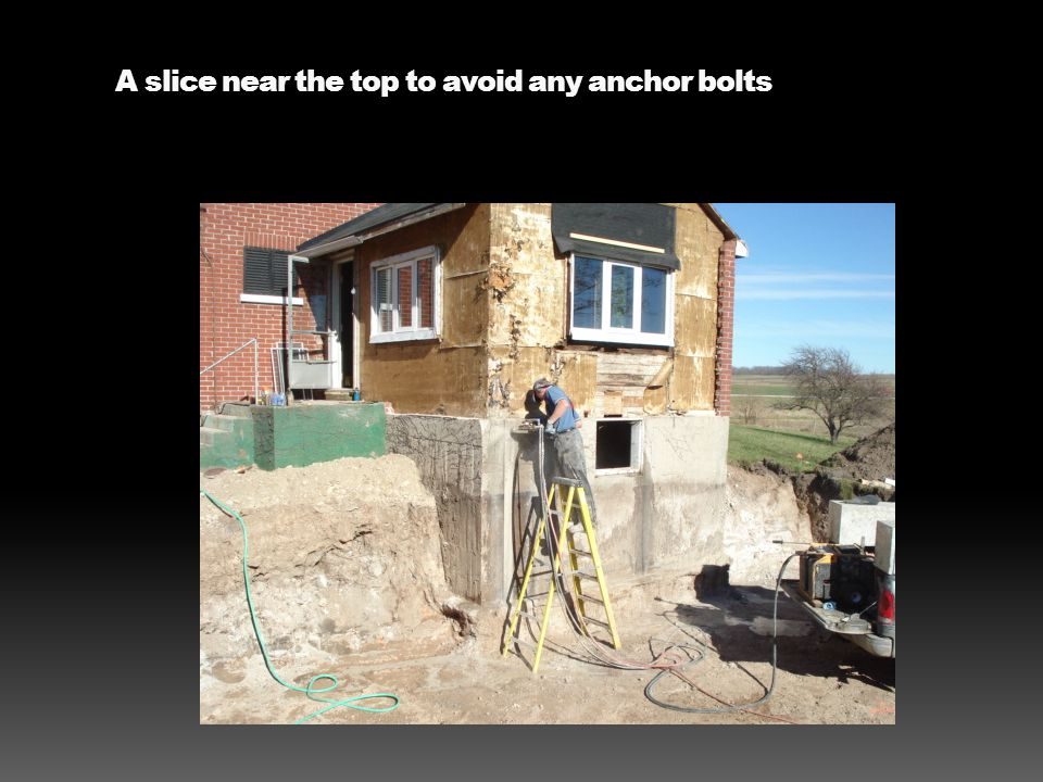 A slice near the top to avoid any anchor bolts