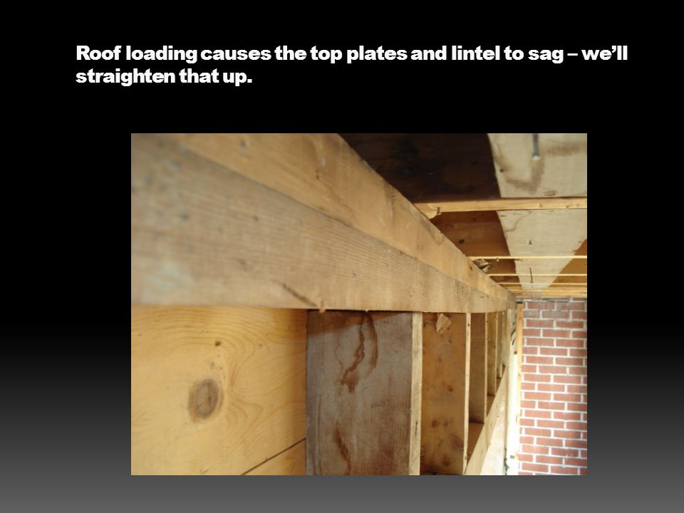 Roof loading causes the top plates and lintel to sag – we'll straighten that up.