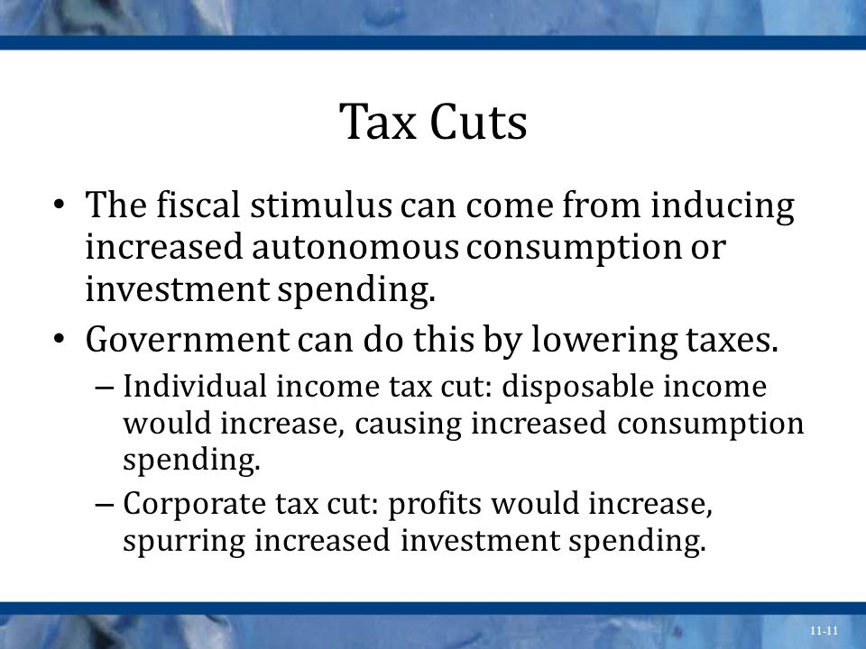 11-11 Tax Cuts The fiscal stimulus can come from inducing increased autonomous consumption or investment spending.