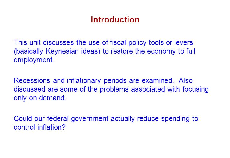 Concept 1: Fiscal Policy When we study fiscal policy we are examining how the federal government can alter macroeconomic outcomes.