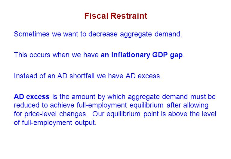 Fiscal Restraint Sometimes we want to decrease aggregate demand.