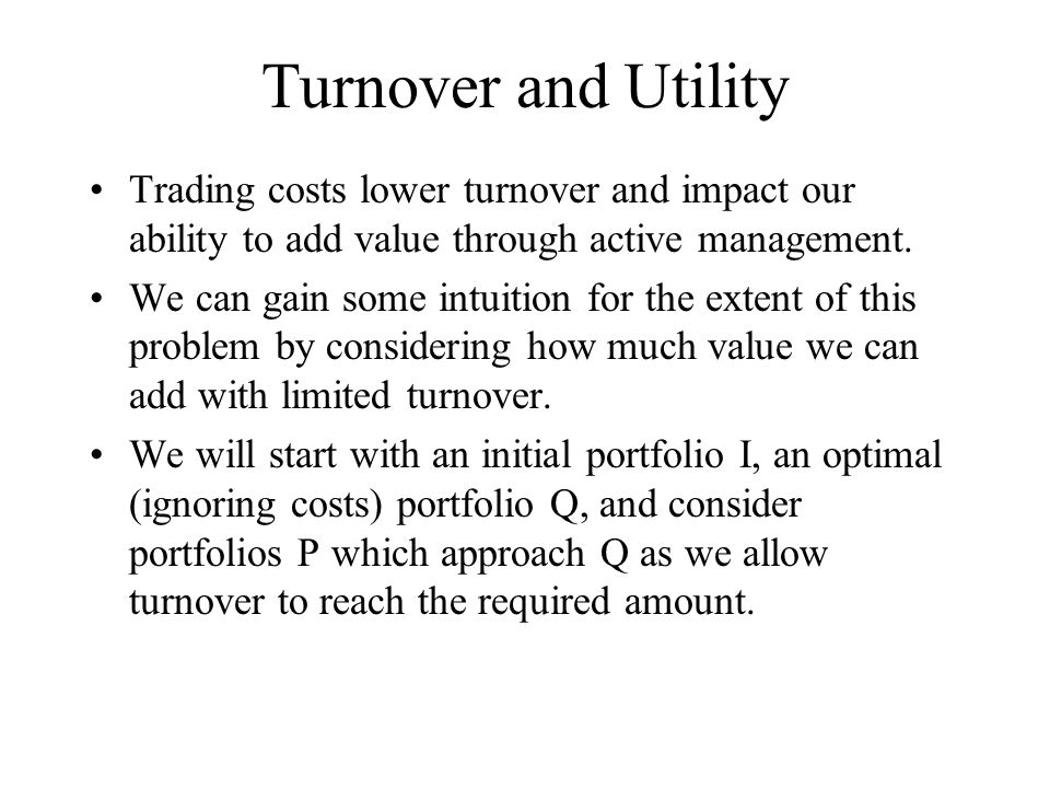 Turnover and Utility Trading costs lower turnover and impact our ability to add value through active management.