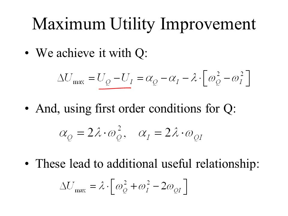 Maximum Utility Improvement We achieve it with Q: And, using first order conditions for Q: These lead to additional useful relationship: