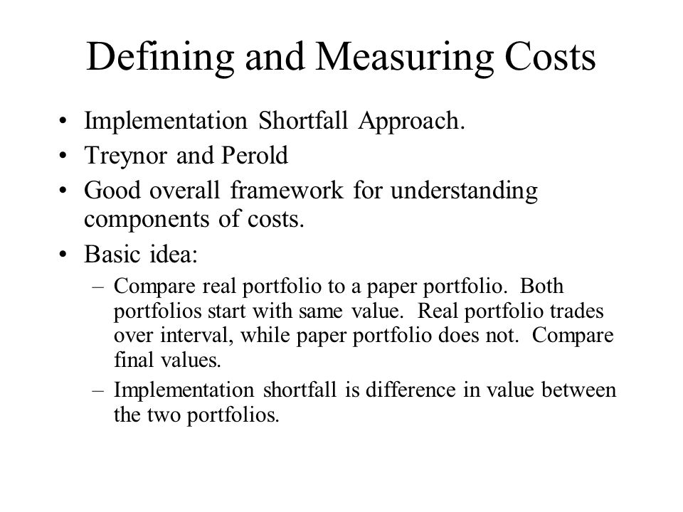 Defining and Measuring Costs Implementation Shortfall Approach.