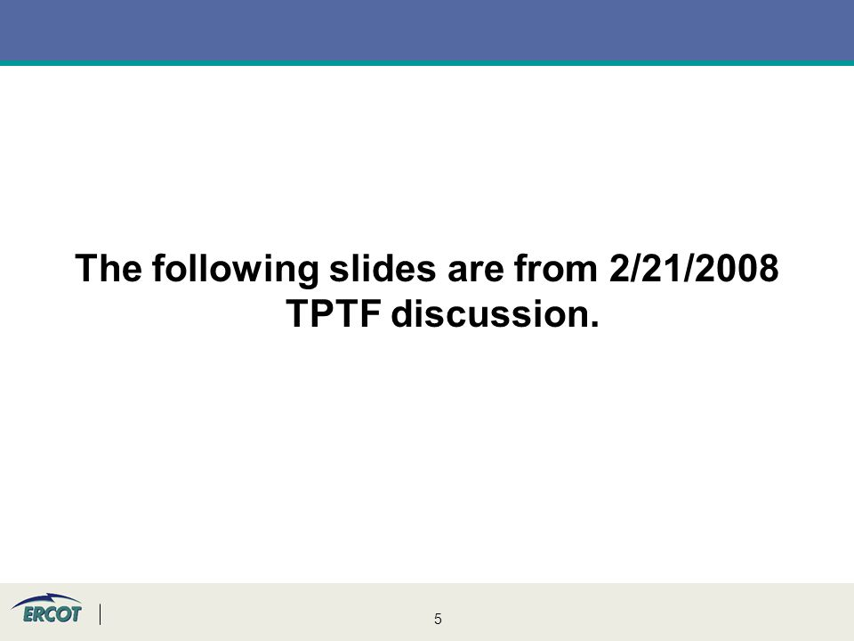 5 The following slides are from 2/21/2008 TPTF discussion.