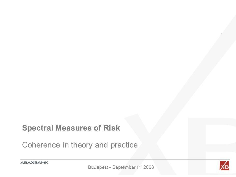 Spectral Measures of Risk Coherence in theory and practice Budapest – September 11, 2003