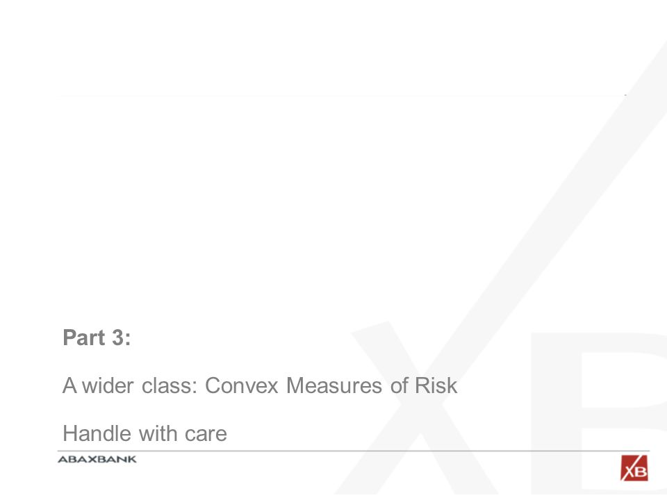 Part 3: A wider class: Convex Measures of Risk Handle with care