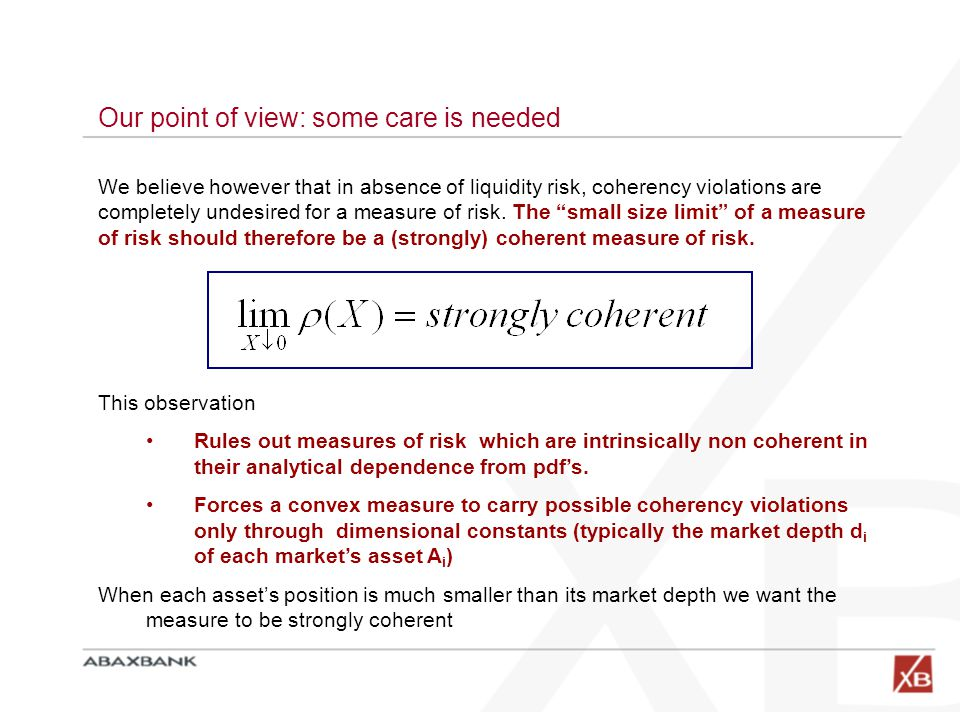 Our point of view: some care is needed We believe however that in absence of liquidity risk, coherency violations are completely undesired for a measure of risk.