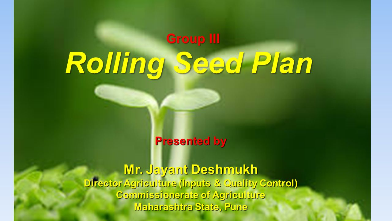 Rolling Seed Plan Group III Presented by Mr.