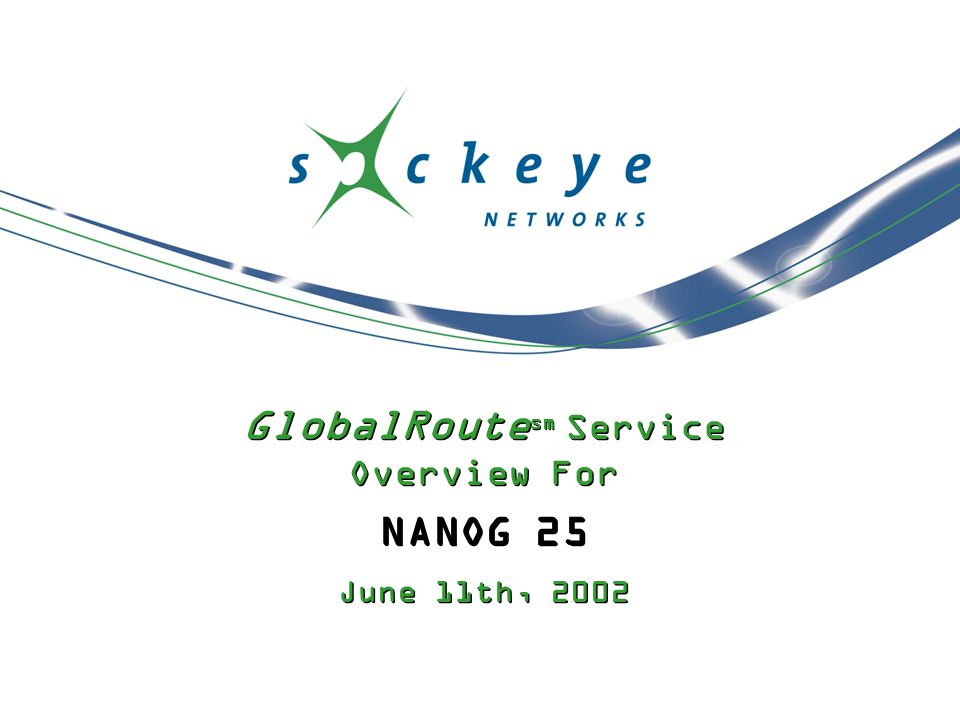 GlobalRoute sm Service Overview For NANOG 25 June 11th, 2002 GlobalRoute sm Service Overview For NANOG 25 June 11th, 2002