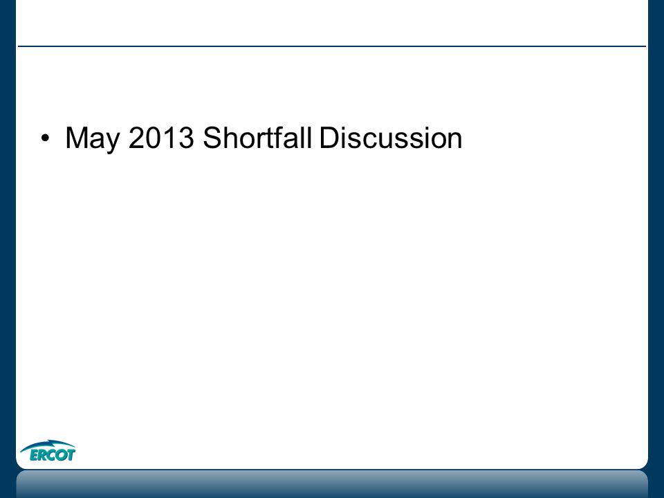May 2013 Shortfall Discussion