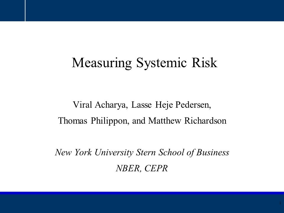 AQR Capital Management, LLC|Two Greenwich Plaza, Third Floor | Greenwich, CT 06830 |T: 203.742.3600 | F: 203.742.3100 | www.aqr.com Measuring Systemic Risk Viral Acharya, Lasse Heje Pedersen, Thomas Philippon, and Matthew Richardson New York University Stern School of Business NBER, CEPR 1