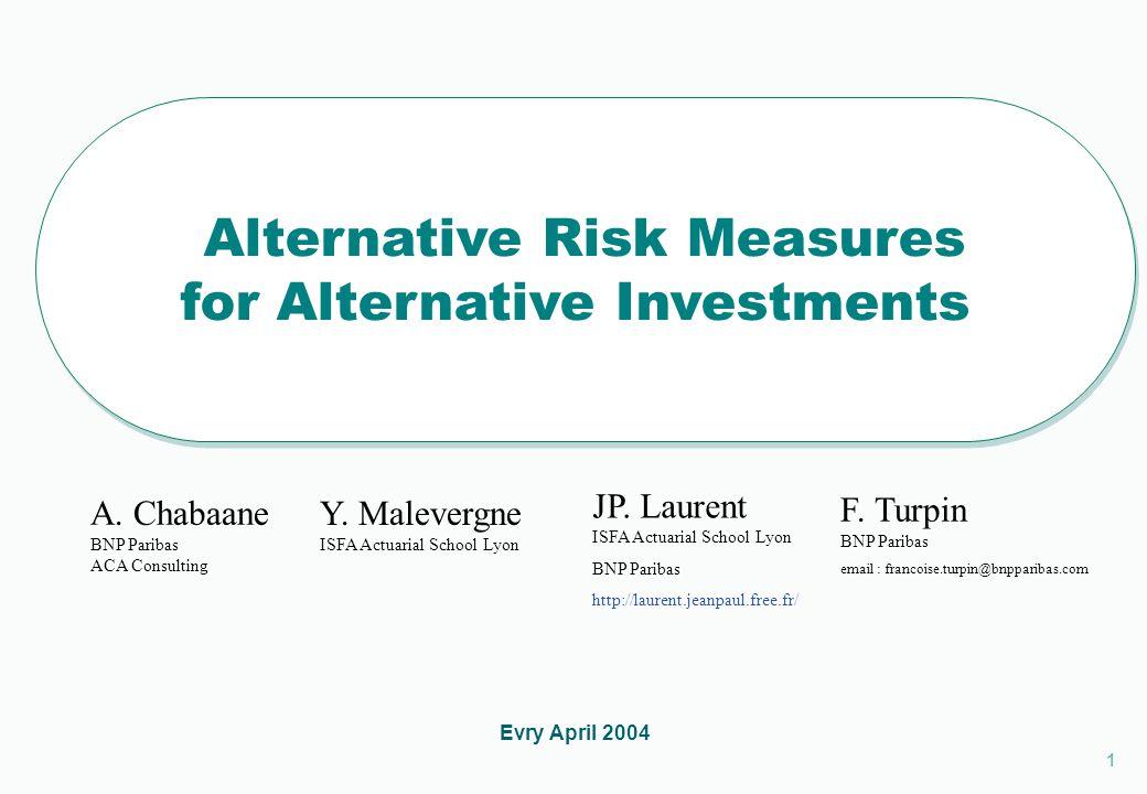 1 1 Alternative Risk Measures for Alternative Investments Alternative Risk Measures for Alternative Investments Evry April 2004 A.