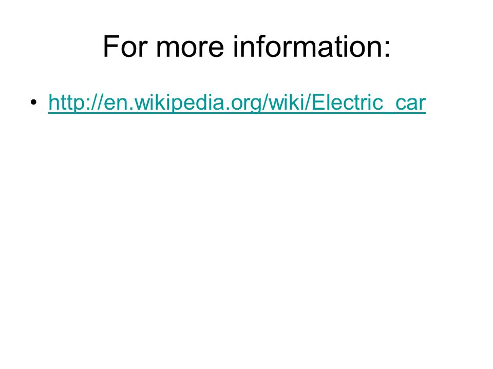 For more information: http://en.wikipedia.org/wiki/Electric_car