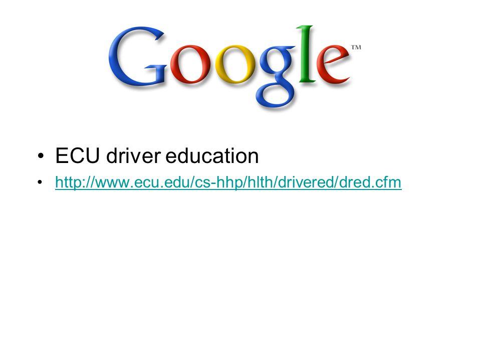 ECU driver education http://www.ecu.edu/cs-hhp/hlth/drivered/dred.cfm