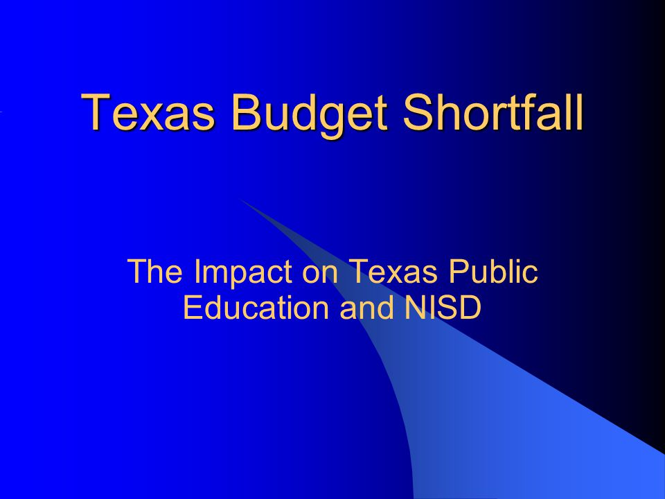 Texas Budget Shortfall The Impact on Texas Public Education and NISD