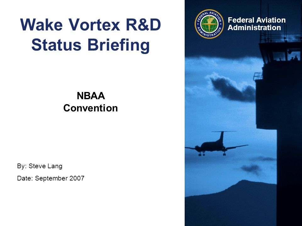 Federal Aviation Administration Topics for Today Wake Turbulence Program Overview Near Term Achievements The Future