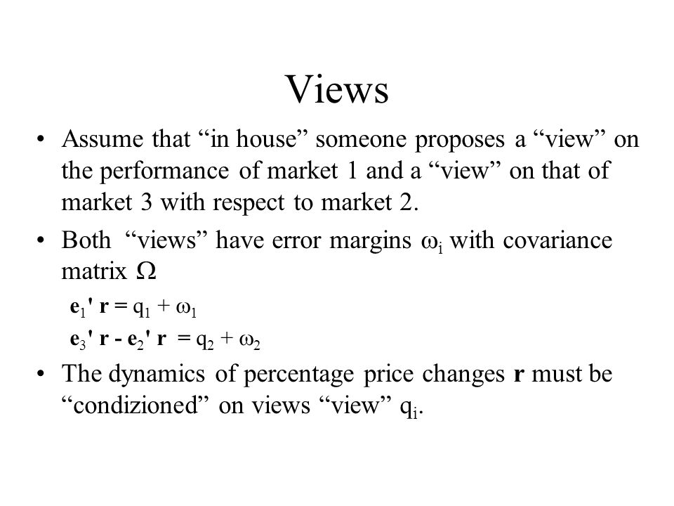 Views Assume that in house someone proposes a view on the performance of market 1 and a view on that of market 3 with respect to market 2.
