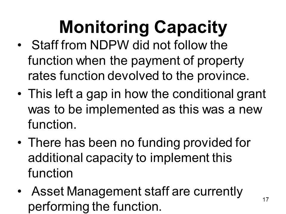 17 Monitoring Capacity Staff from NDPW did not follow the function when the payment of property rates function devolved to the province.