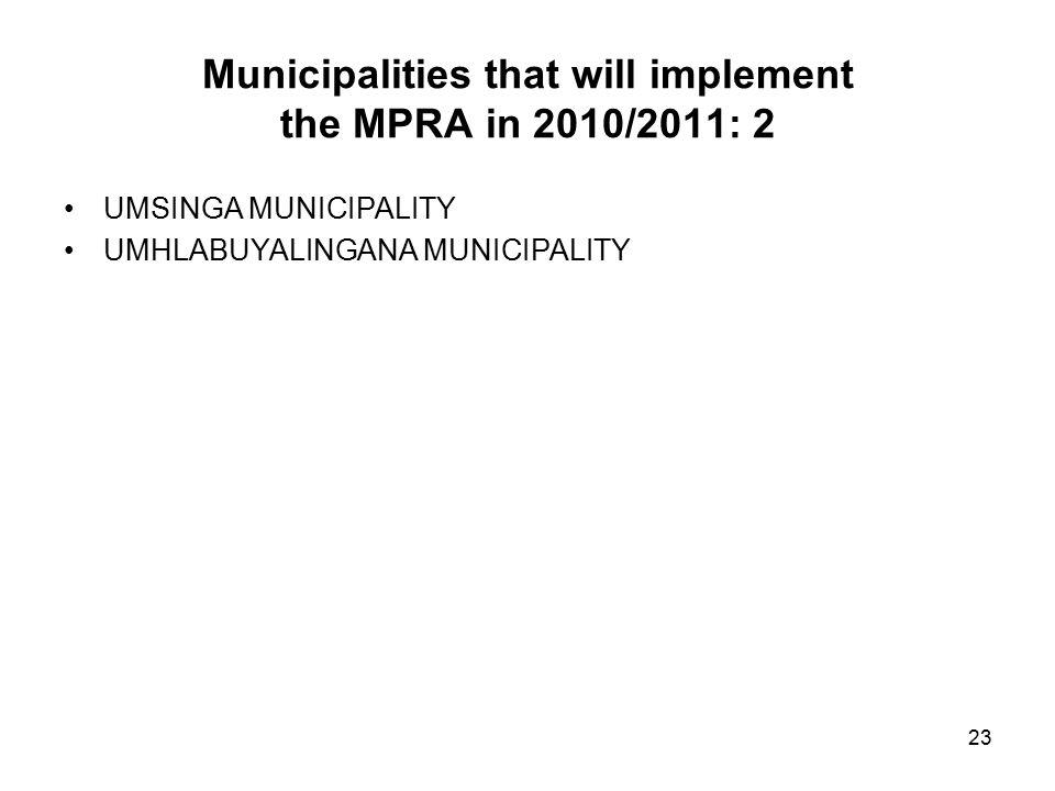 23 Municipalities that will implement the MPRA in 2010/2011: 2 UMSINGA MUNICIPALITY UMHLABUYALINGANA MUNICIPALITY