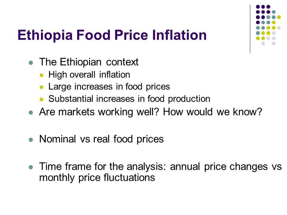 Ethiopia Food Price Inflation The Ethiopian context High overall inflation Large increases in food prices Substantial increases in food production Are markets working well.