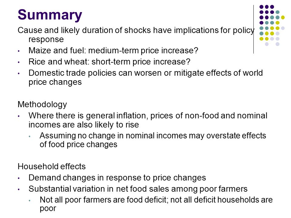 Summary Cause and likely duration of shocks have implications for policy response Maize and fuel: medium-term price increase.