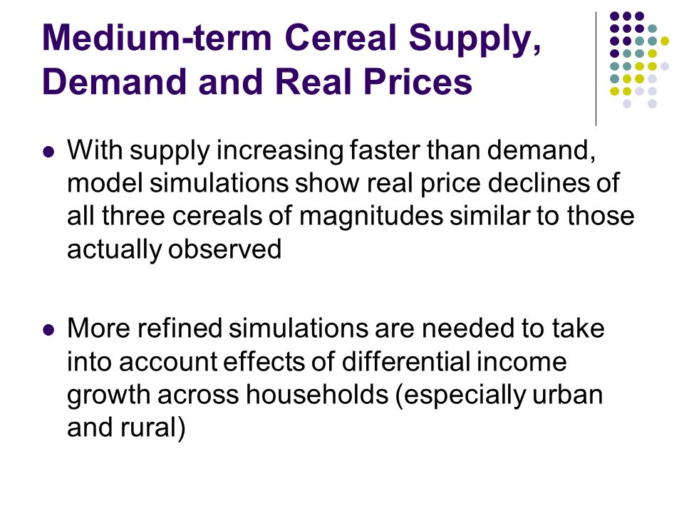 Medium-term Cereal Supply, Demand and Real Prices With supply increasing faster than demand, model simulations show real price declines of all three c