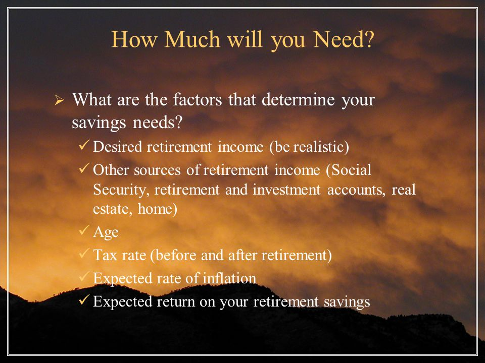 How Much will you Need.  What are the factors that determine your savings needs.