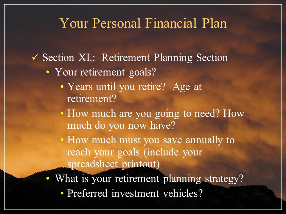 Your Personal Financial Plan Section XI.: Retirement Planning Section Your retirement goals.