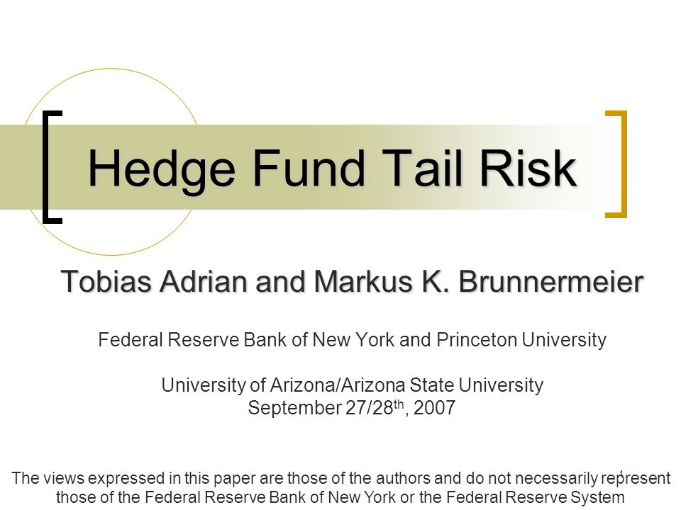 1 Hedge Fund Tail Risk Tobias Adrian and Markus K.