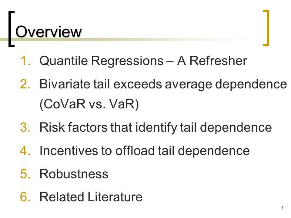 4 Overview 1.Quantile Regressions – A Refresher 2.Bivariate tail exceeds average dependence (CoVaR vs.