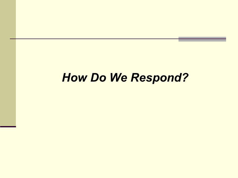 How Do We Respond