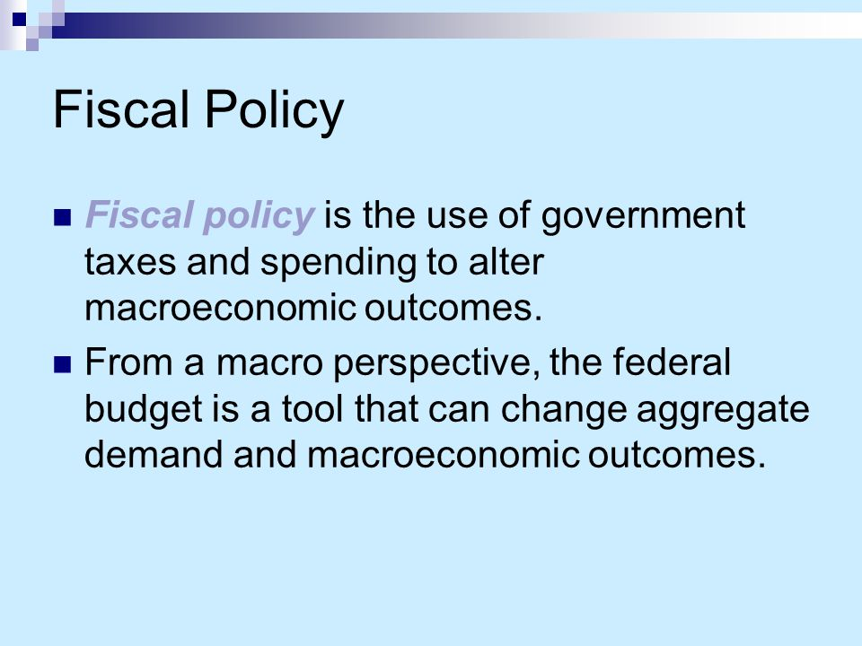 Fiscal Policy Internal market forces External shocks Policy levers: Fiscal policy Output Jobs Prices Growth International balances DETERMINANTSOUTCOMES AD AS