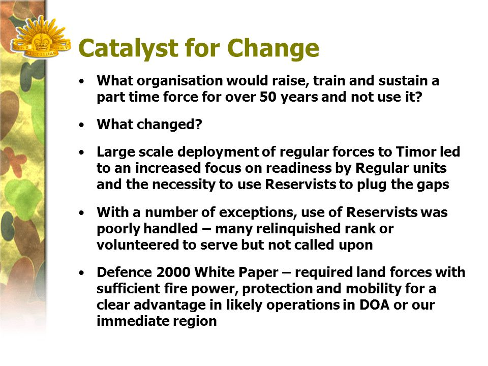 Catalyst for Change What organisation would raise, train and sustain a part time force for over 50 years and not use it.