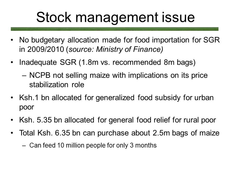 Stock management issue No budgetary allocation made for food importation for SGR in 2009/2010 (source: Ministry of Finance) Inadequate SGR (1.8m vs.