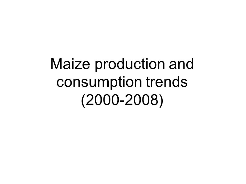 Maize production and consumption trends (2000-2008)