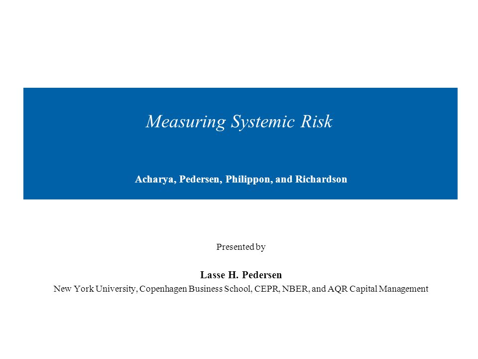 Measuring Systemic Risk Acharya, Pedersen, Philippon, and Richardson Presented by Lasse H.