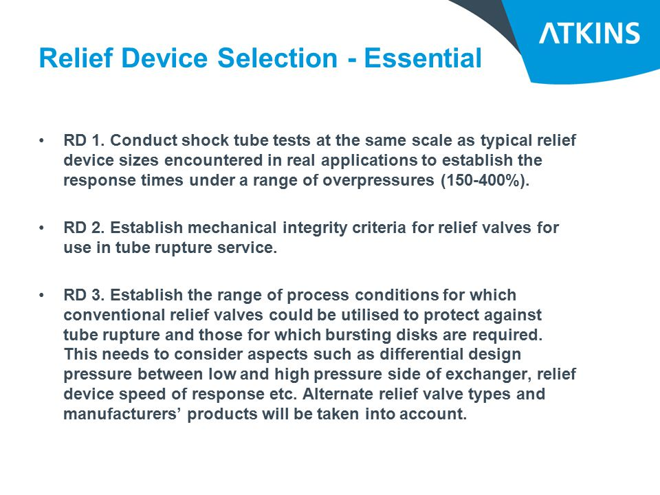 Relief Device Selection - Essential RD 1. Conduct shock tube tests at the same scale as typical relief device sizes encountered in real applications t