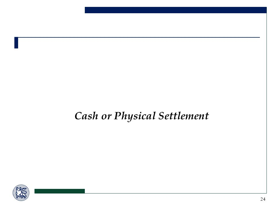 24 Cash or Physical Settlement