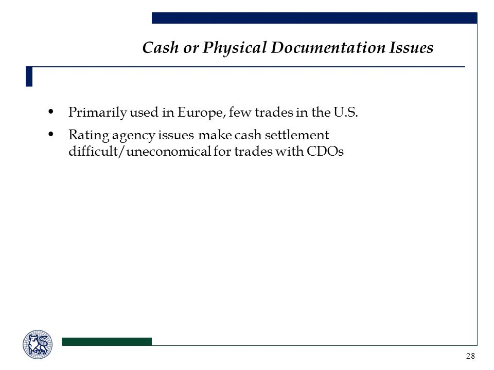 28 Cash or Physical Documentation Issues Primarily used in Europe, few trades in the U.S.