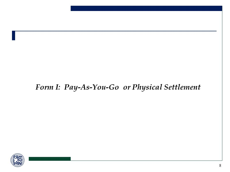 8 Form I: Pay-As-You-Go or Physical Settlement