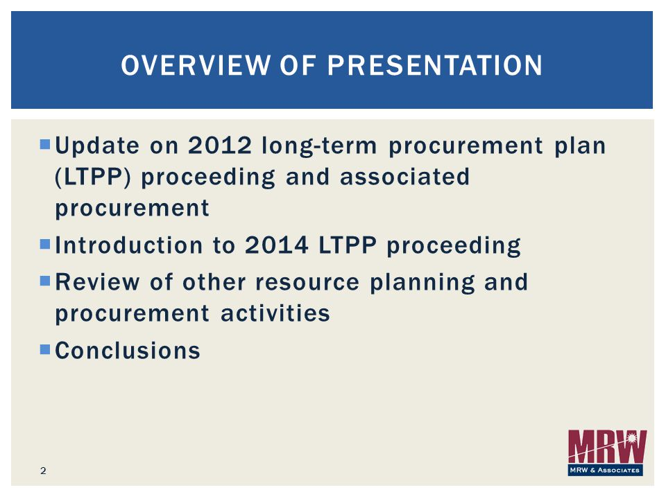  Update on 2012 long-term procurement plan (LTPP) proceeding and associated procurement  Introduction to 2014 LTPP proceeding  Review of other reso