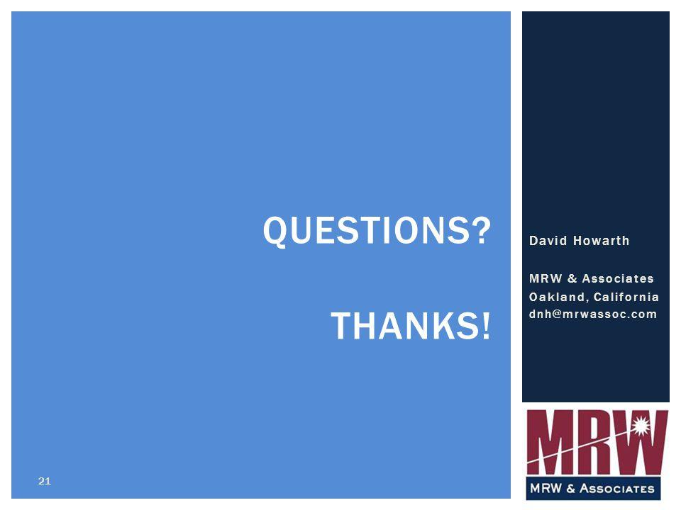 David Howarth MRW & Associates Oakland, California dnh@mrwassoc.com 21 QUESTIONS? THANKS!